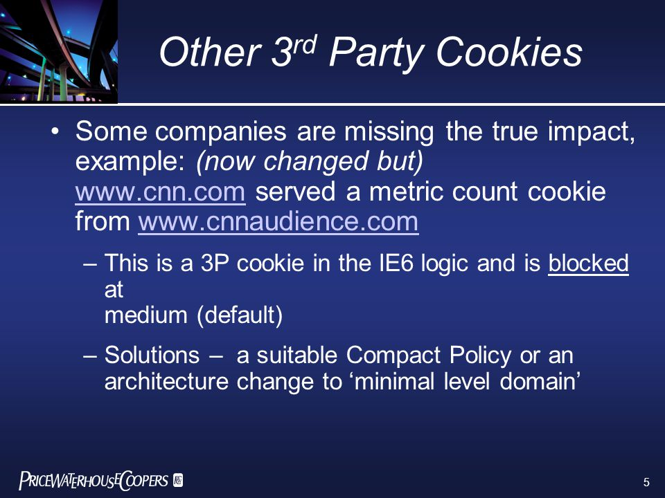 5 Other 3 rd Party Cookies Some companies are missing the true impact, example: (now changed but) www.cnn.com served a metric count cookie from www.cn