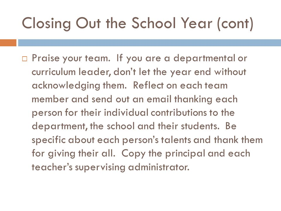 Closing Out the School Year (cont)  Praise your team.