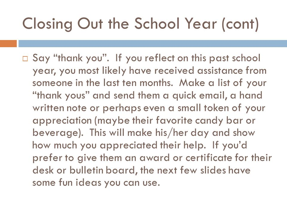 Closing Out the School Year (cont)  Say thank you .