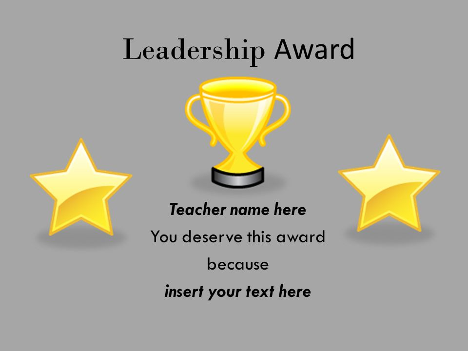 Leadership Award Teacher name here You deserve this award because insert your text here