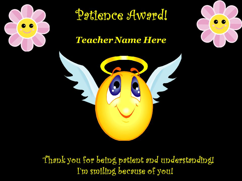 Patience Award. Teacher Name Here Thank you for being patient and understanding.
