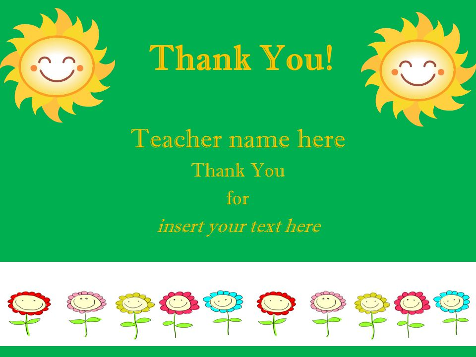 Thank You! Teacher name here Thank You for insert your text here