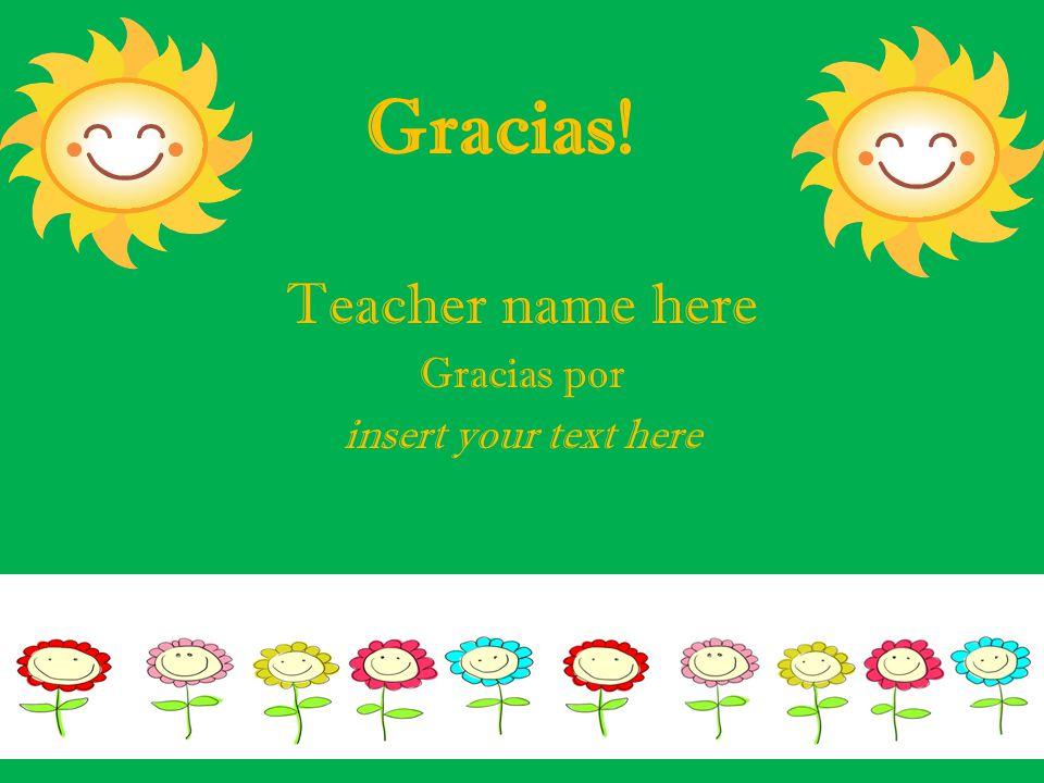 Gracias! Teacher name here Gracias por insert your text here