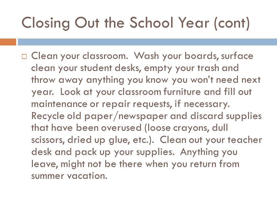 Closing Out the School Year (cont)  Clean your classroom.