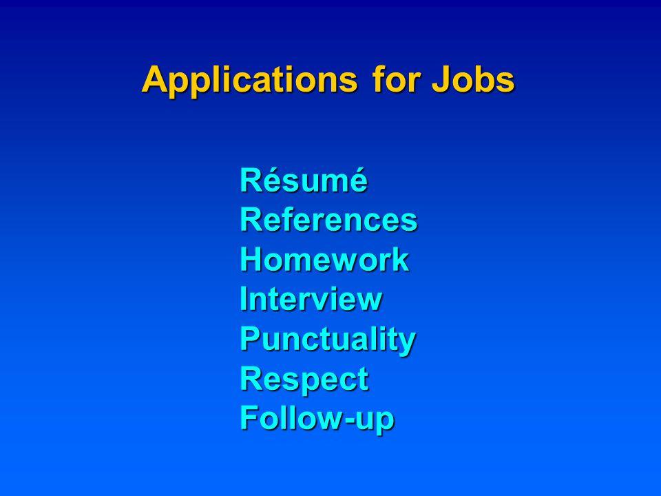 Applications for Training Personal Statement TranscriptsReferences Test Scores HomeworkContactsInterviewPunctualityRespectFollow-up