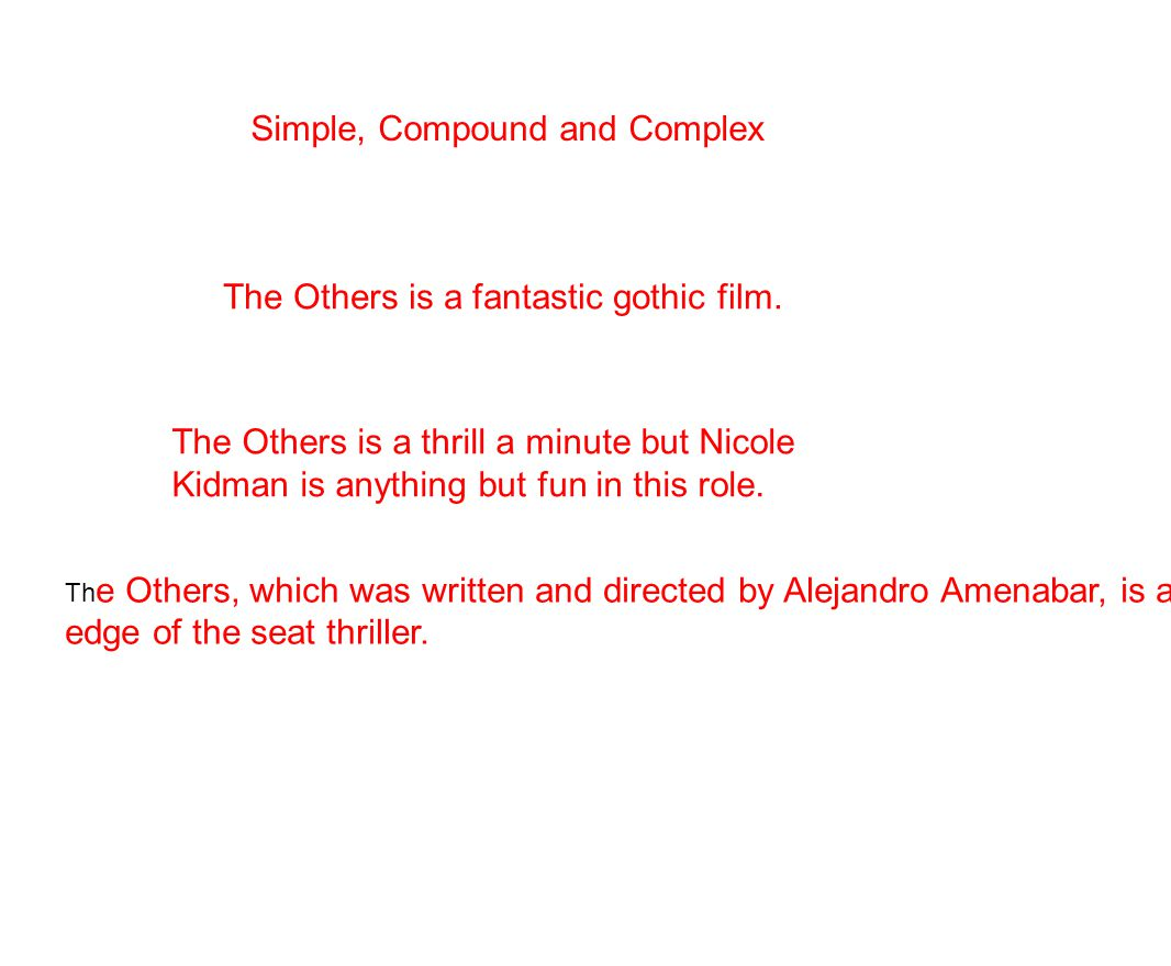 Simple, Compound and Complex The Others is a fantastic gothic film.
