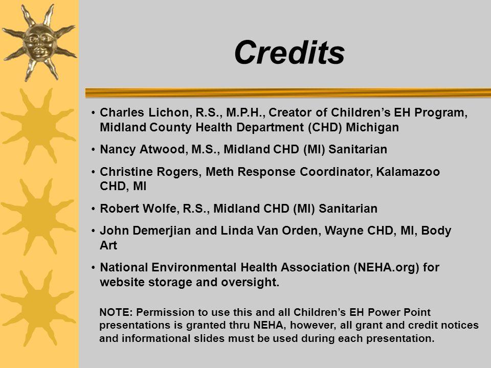 Credits Charles Lichon, R.S., M.P.H., Creator of Children's EH Program, Midland County Health Department (CHD) Michigan Nancy Atwood, M.S., Midland CH