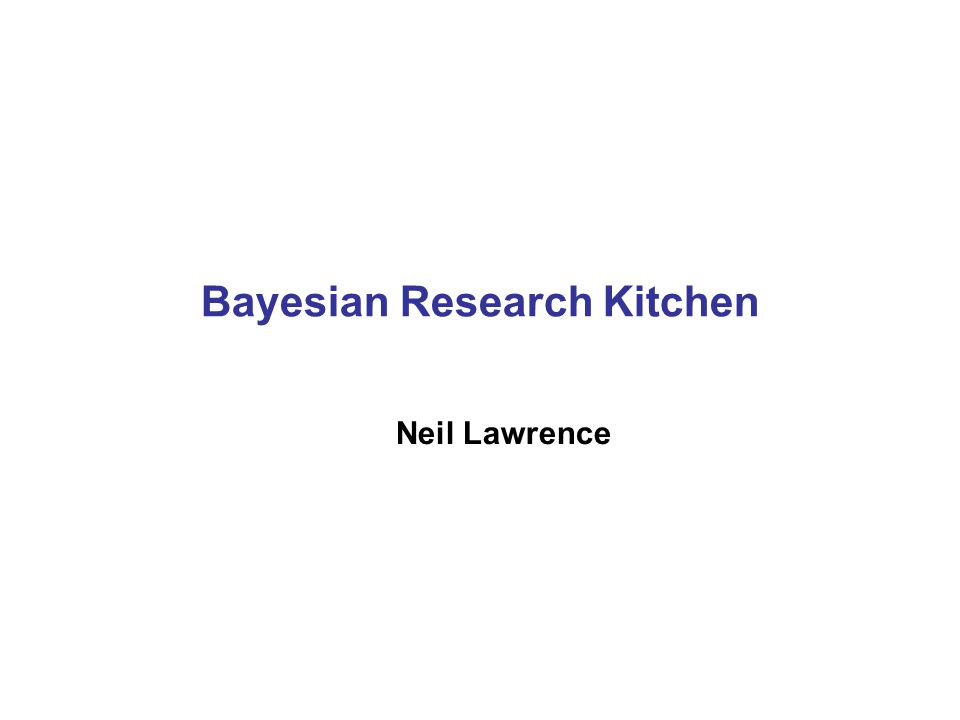 Bayesian Research Kitchen Neil Lawrence
