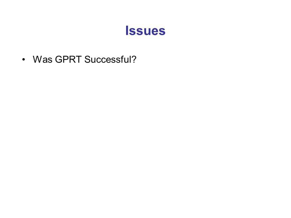 Issues Was GPRT Successful?