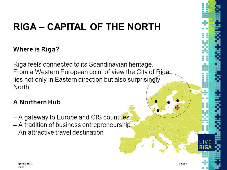 November 5, 2009 Page 4 RIGA – CAPITAL OF THE NORTH Where is Riga.
