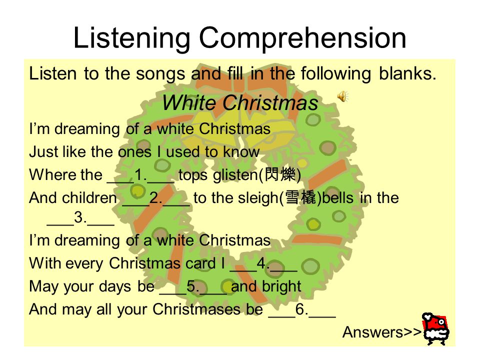 Listening Comprehension Listen to the songs and fill in the following blanks.