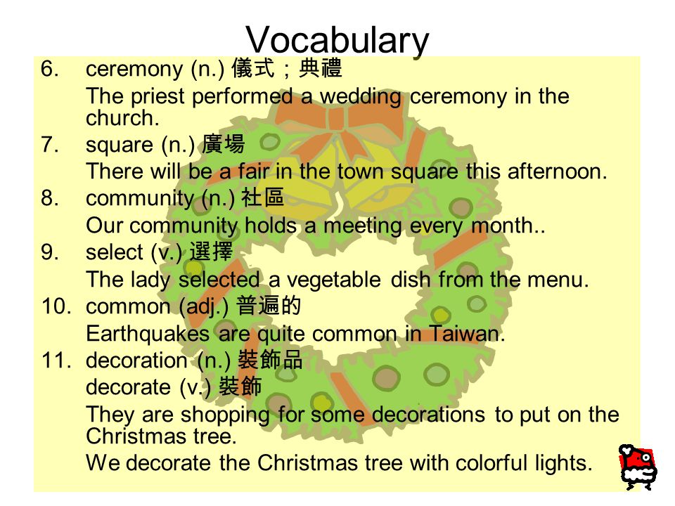 Vocabulary 6.ceremony (n.) 儀式;典禮 The priest performed a wedding ceremony in the church.
