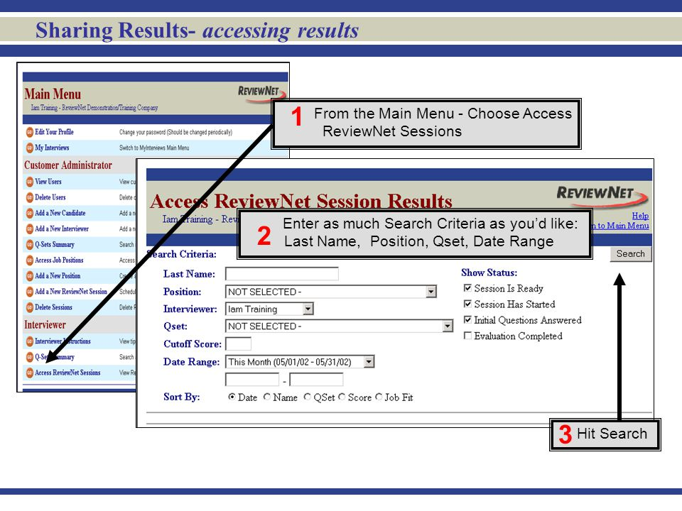 Sharing Results- accessing results Hit Search 3 From the Main Menu - Choose Access ReviewNet Sessions 1 Enter as much Search Criteria as you'd like: L