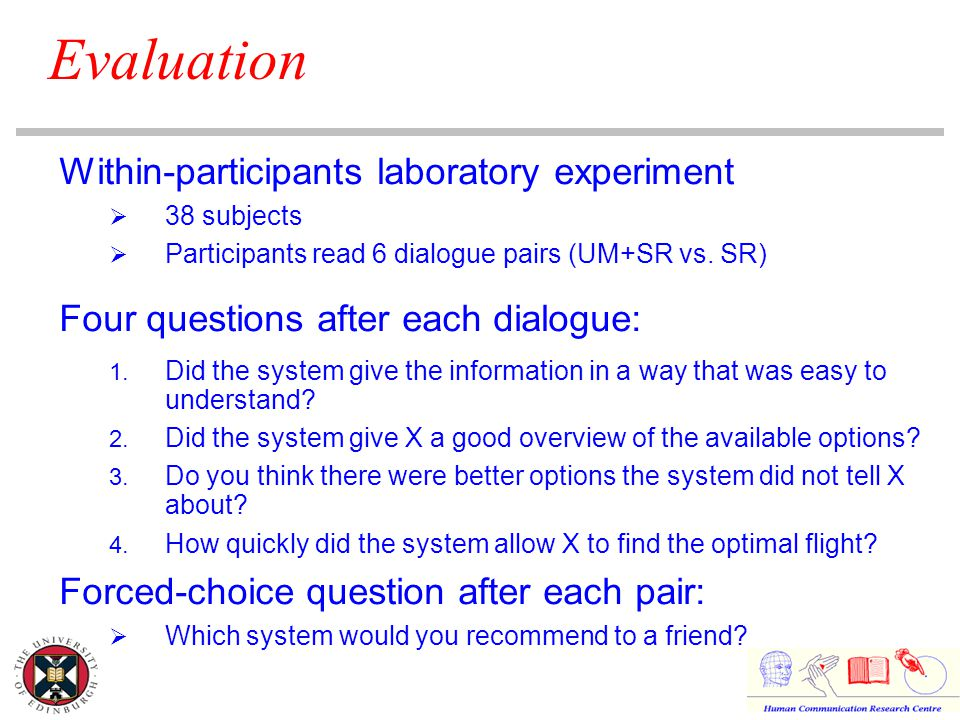 Evaluation Within-participants laboratory experiment  38 subjects  Participants read 6 dialogue pairs (UM+SR vs.