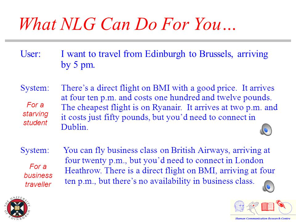 What NLG Can Do For You… User:I want to travel from Edinburgh to Brussels, arriving by 5 pm.