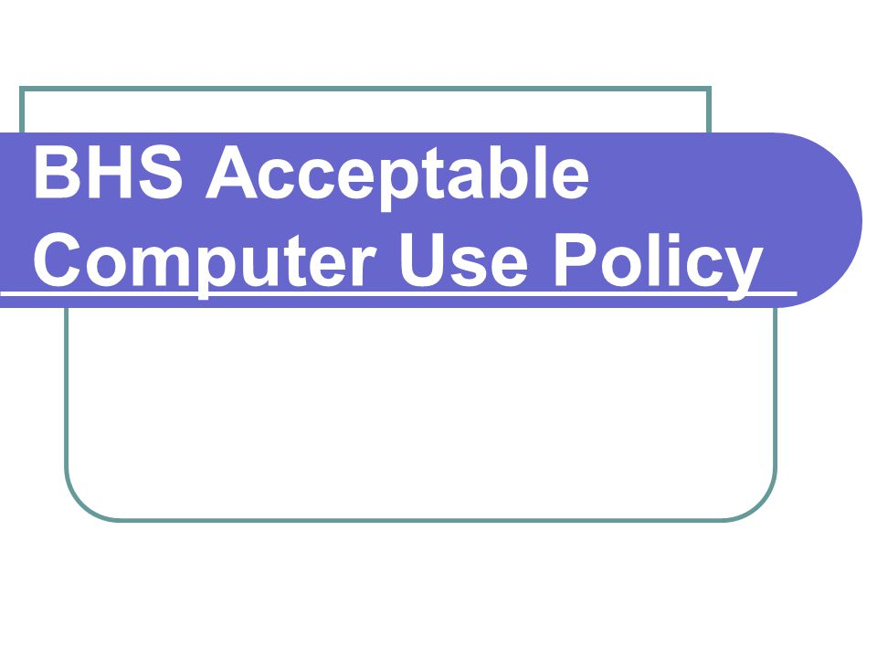 BHS Acceptable Computer Use Policy