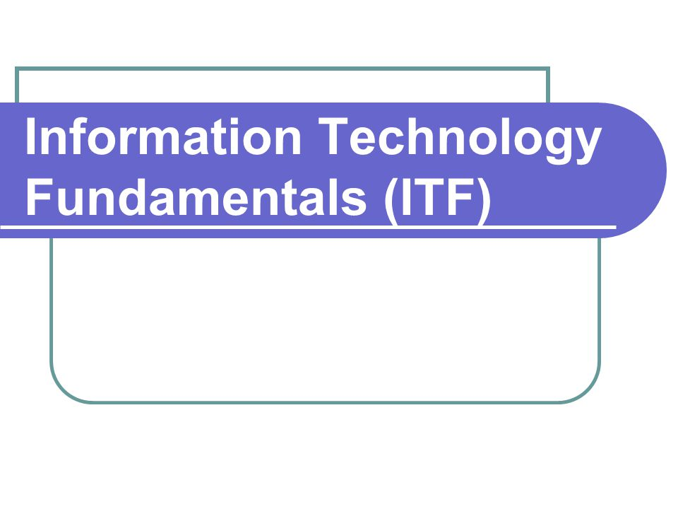 Information Technology Fundamentals (ITF)