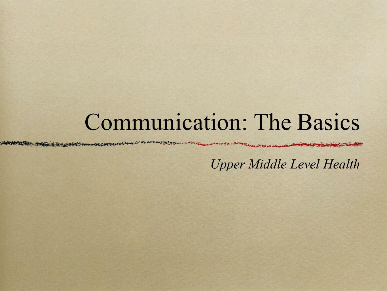Communication: The Basics Upper Middle Level Health