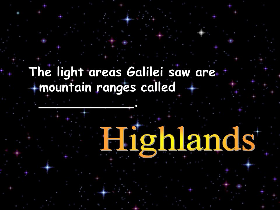 The light areas Galilei saw are mountain ranges called ____________.