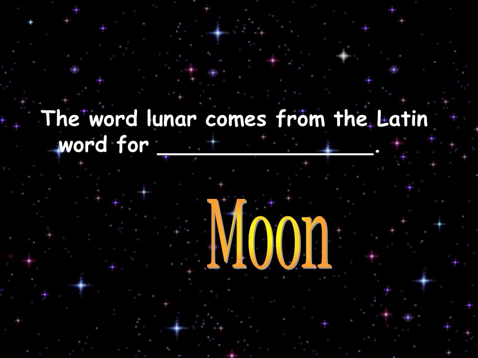 The word lunar comes from the Latin word for ________________.