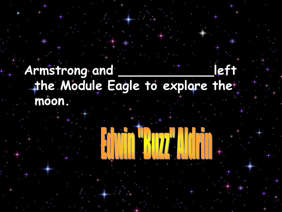 Armstrong and ____________left the Module Eagle to explore the moon.
