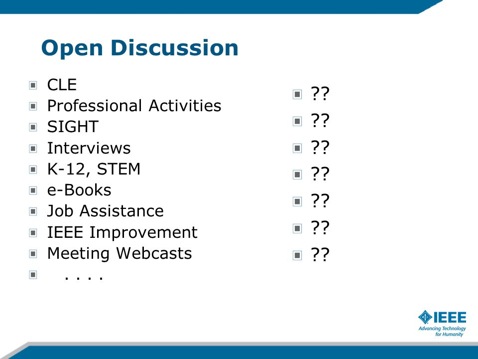 Open Discussion CLE Professional Activities SIGHT Interviews K-12, STEM e-Books Job Assistance IEEE Improvement Meeting Webcasts....