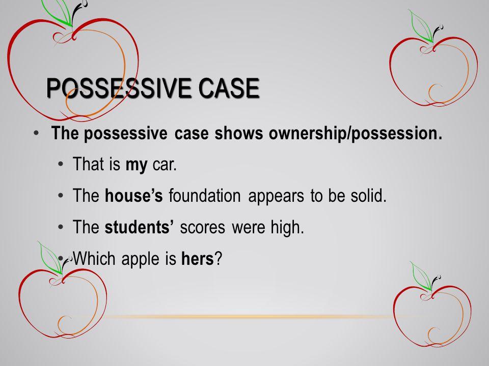 POSSESSIVE CASE The possessive case shows ownership/possession.