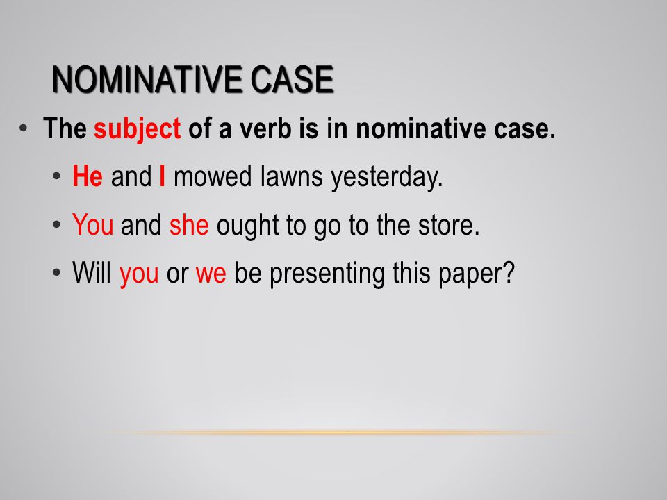 NOMINATIVE CASE The subject of a verb is in nominative case.