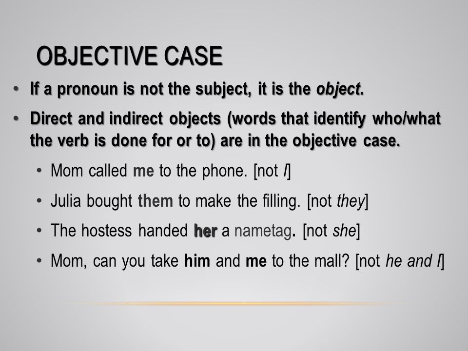 OBJECTIVE CASE If a pronoun is not the subject, it is the object. If a pronoun is not the subject, it is the object. Direct and indirect objects (word