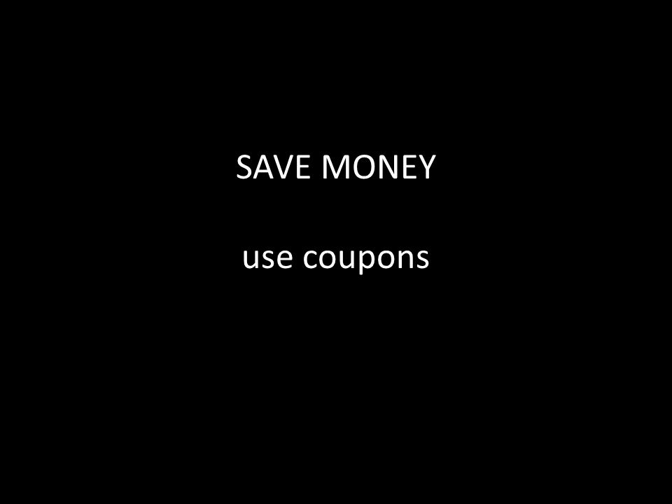 SAVE MONEY use coupons