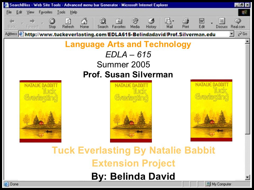 Language Arts and Technology EDLA – 615 Summer 2005 Prof. Susan Silverman Tuck Everlasting By Natalie Babbit Extension Project By: Belinda David