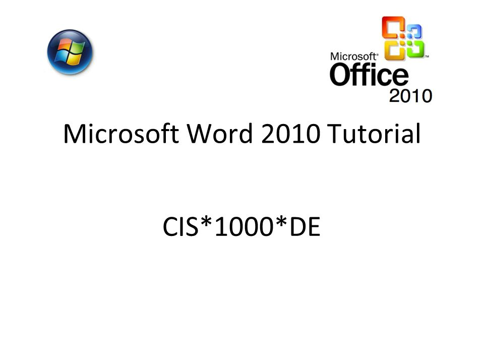 Microsoft Word 2010 Tutorial CIS*1000*DE