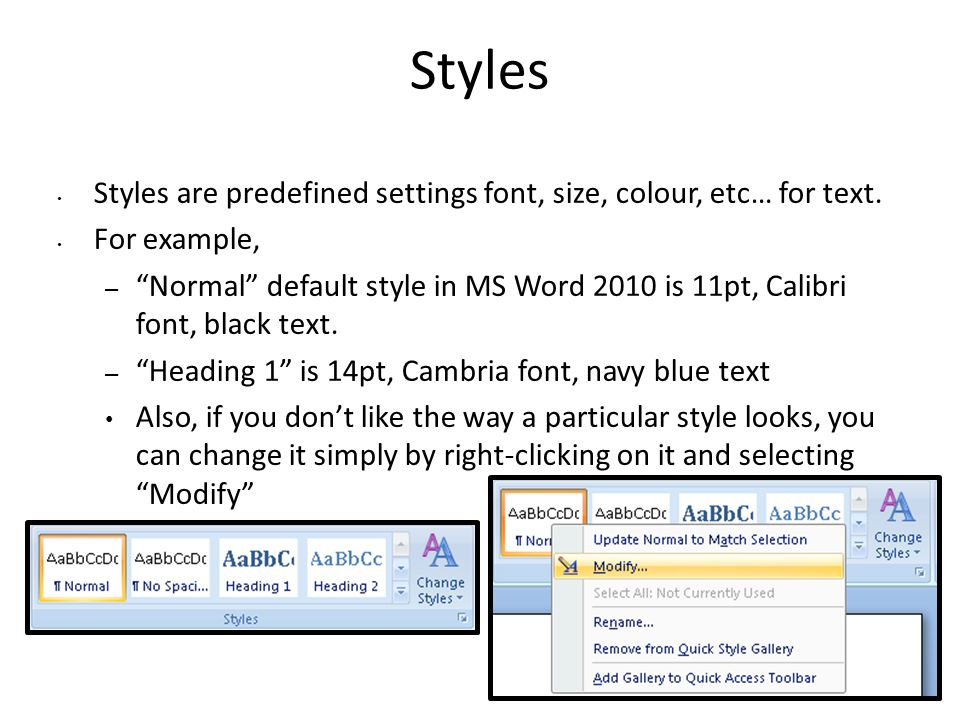 Styles Styles are predefined settings font, size, colour, etc… for text.