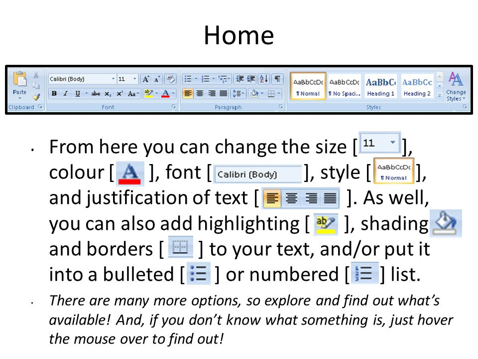 Home From here you can change the size [ ], colour [ ], font [ ], style [ ], and justification of text [ ]. As well, you can also add highlighting [ ]