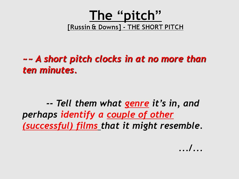 The pitch [Russin & Downs] - THE SHORT PITCH ~~ Then go into a brief, visual description of your exciting hero, antagonist and central conflict.