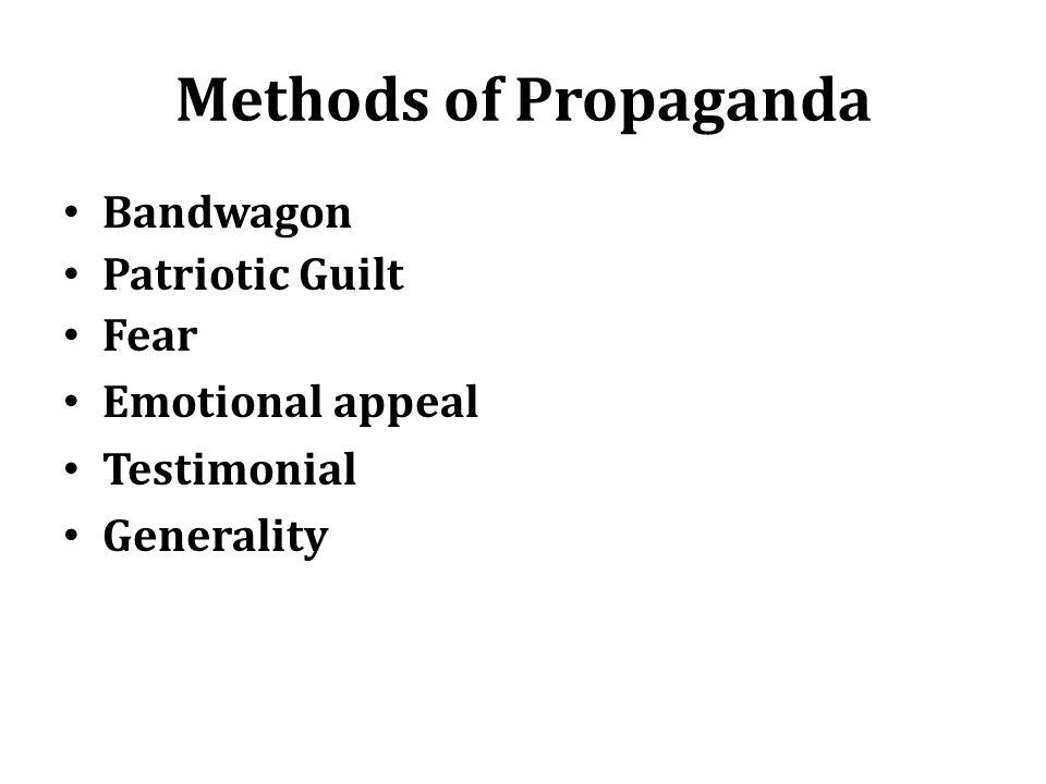 Methods of Propaganda Bandwagon Patriotic Guilt Fear Emotional appeal Testimonial Generality