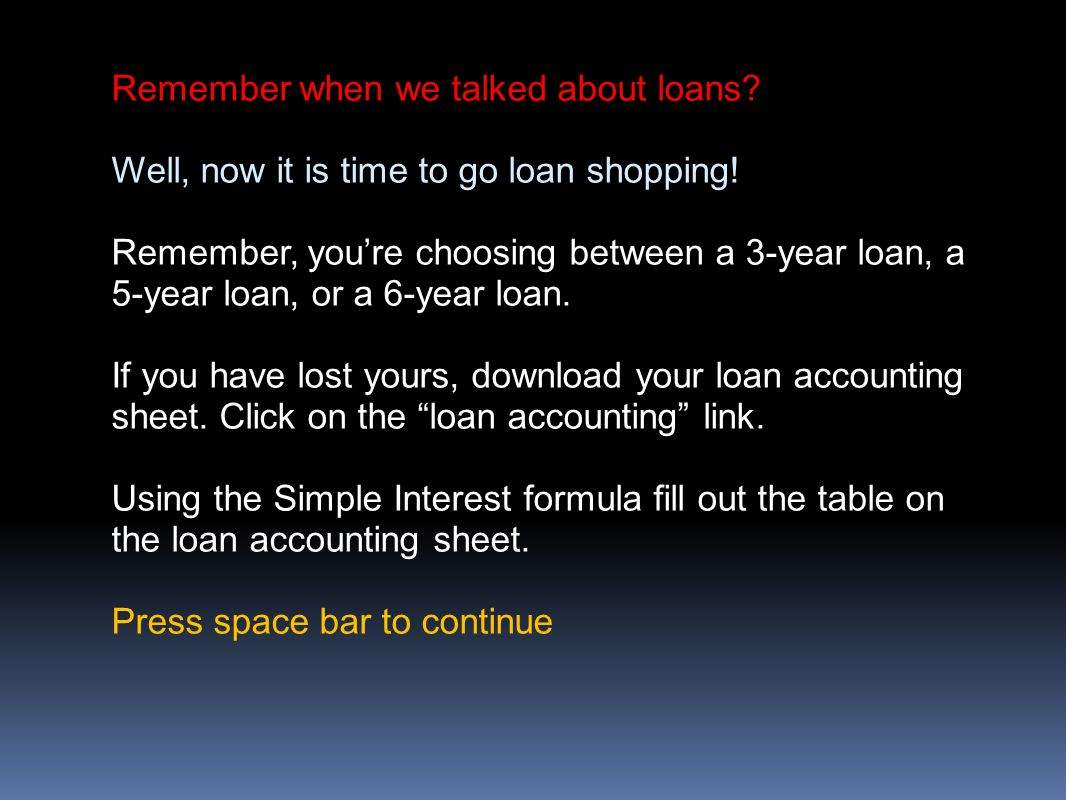 Remember when we talked about loans. Well, now it is time to go loan shopping.