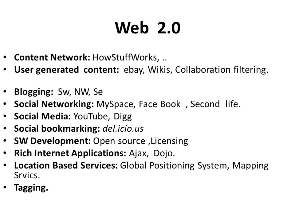 Web 2.0 Content Network: HowStuffWorks,.. User generated content: ebay, Wikis, Collaboration filtering. Blogging: Sw, NW, Se Social Networking: MySpac