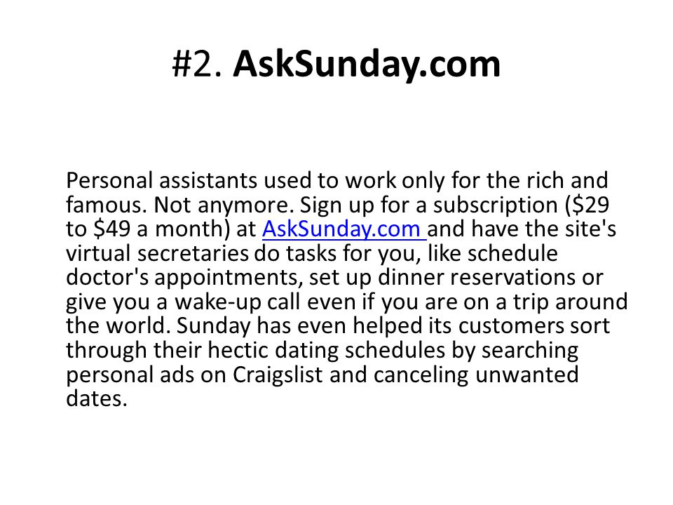 Personal assistants used to work only for the rich and famous. Not anymore. Sign up for a subscription ($29 to $49 a month) at AskSunday.com and have