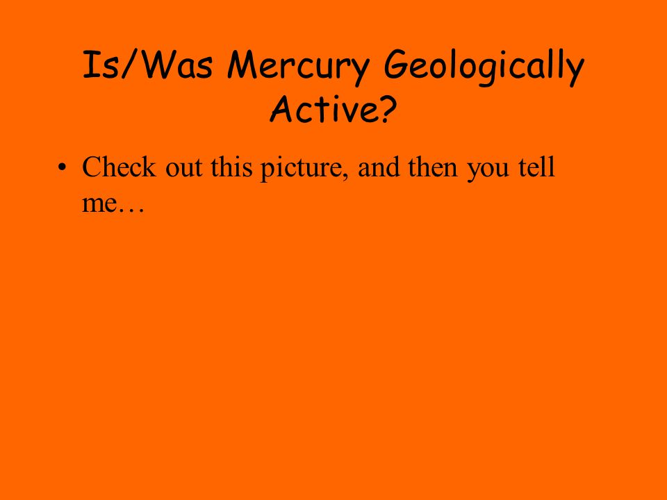 Is/Was Mercury Geologically Active Check out this picture, and then you tell me…