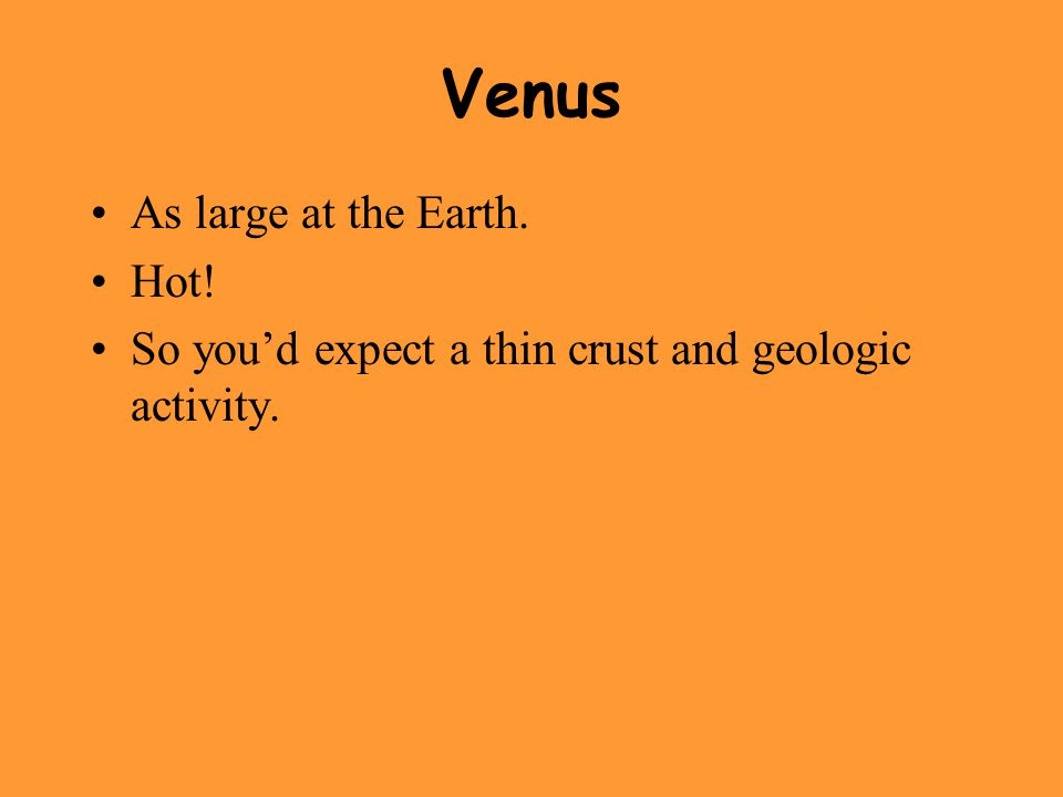Venus As large at the Earth. Hot! So you'd expect a thin crust and geologic activity.