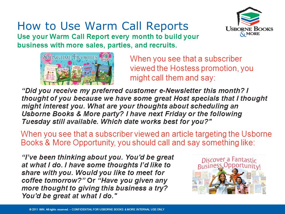 © 2011 IMN. All rights reserved. – CONFIDENTIAL FOR USBORNE BOOKS & MORE INTERNAL USE ONLY How to Use Warm Call Reports Use your Warm Call Report ever