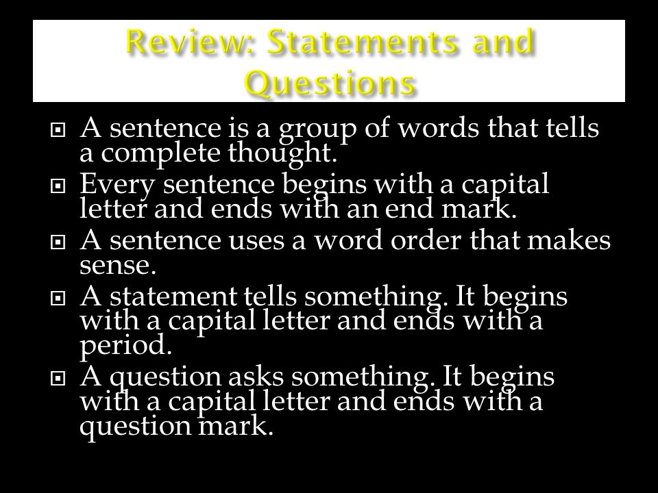  A sentence is a group of words that tells a complete thought.  Every sentence begins with a capital letter and ends with an end mark.  A sentence