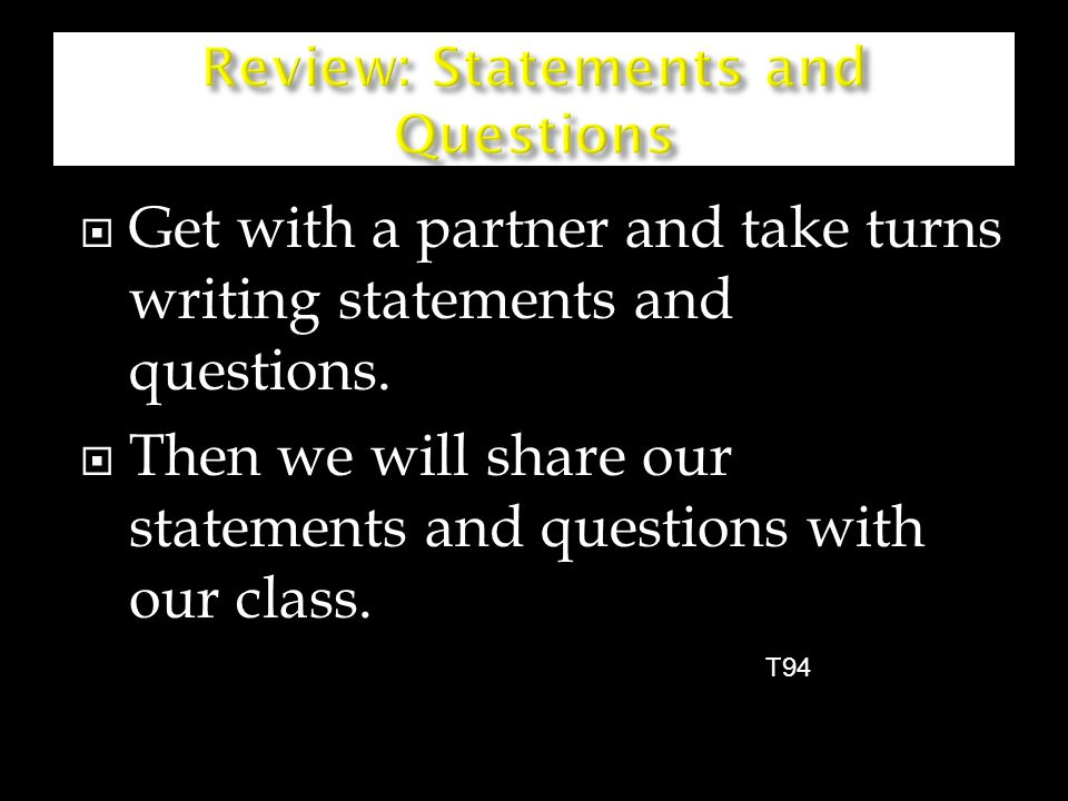  Get with a partner and take turns writing statements and questions.