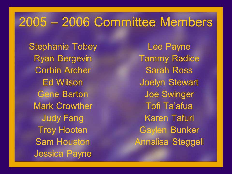 2005 – 2006 Committee Members Stephanie Tobey Ryan Bergevin Corbin Archer Ed Wilson Gene Barton Mark Crowther Judy Fang Troy Hooten Sam Houston Jessic