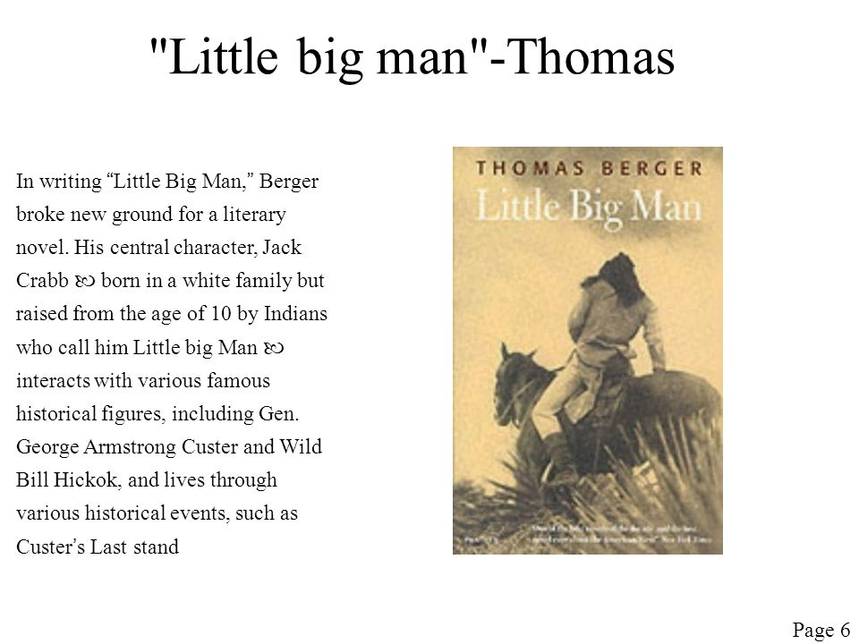Little big man -Thomas In writing Little Big Man, Berger broke new ground for a literary novel.