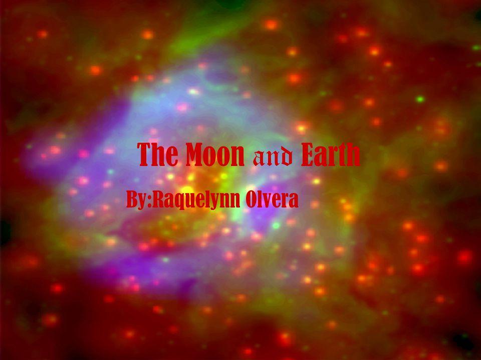 The Moon and E arth By:Raquelynn Olvera