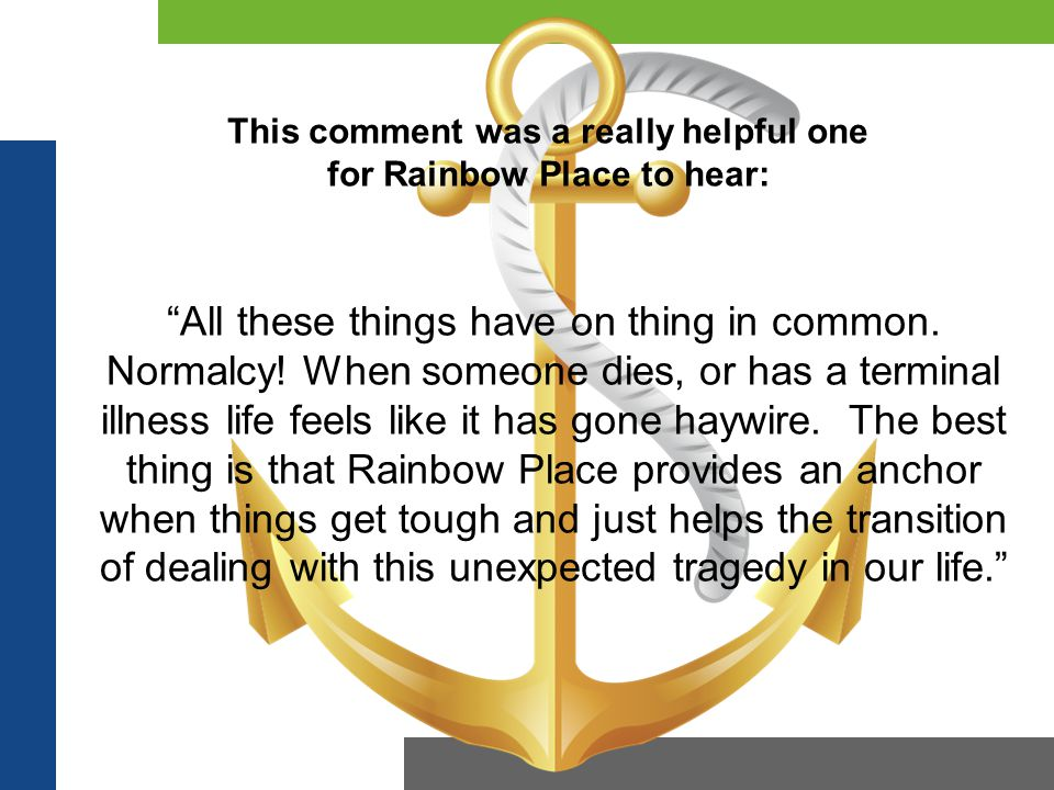 This comment was a really helpful one for Rainbow Place to hear: All these things have on thing in common.