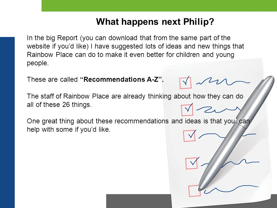 What happens next Philip? In the big Report (you can download that from the same part of the website if you'd like) I have suggested lots of ideas and