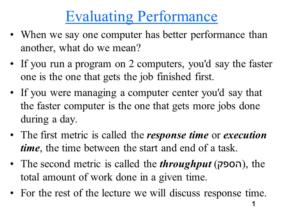 2 Relative Performance To maximize performance we want to minimize response time so for a computer X: P X = 1/ET X (ET = Execution time, P = Performance).